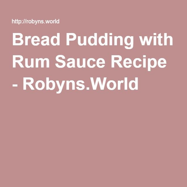 Bread Pudding With Rum Sauce Recipe Recipe Bread Pudding Recipe With Rum Sauce Bread Pudding Sauce Recipes