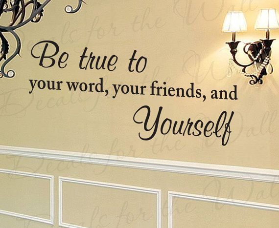 Be True Your Word Friend Yourself by DecalsForTheWall on Etsy ...