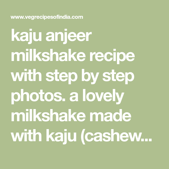 Kaju Anjeer Milkshake Recipe With Step By Step Photos A Lovely Milkshake Made With Kaju Cashews And Anjeer Dri Milkshake Recipes Milkshake Creamy Milkshake