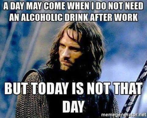 A day may come when I do not need an alcoholic drink after ...