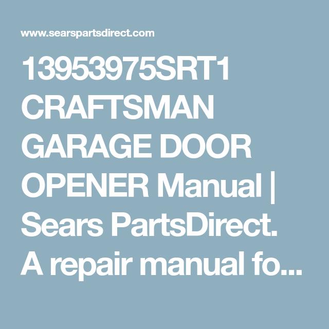 13953975srt1 Craftsman Garage Door Opener Manual Sears Partsdirect A Repair Manual For All Your Garage Doors Craftsman Garage Door Opener Garage Door Opener