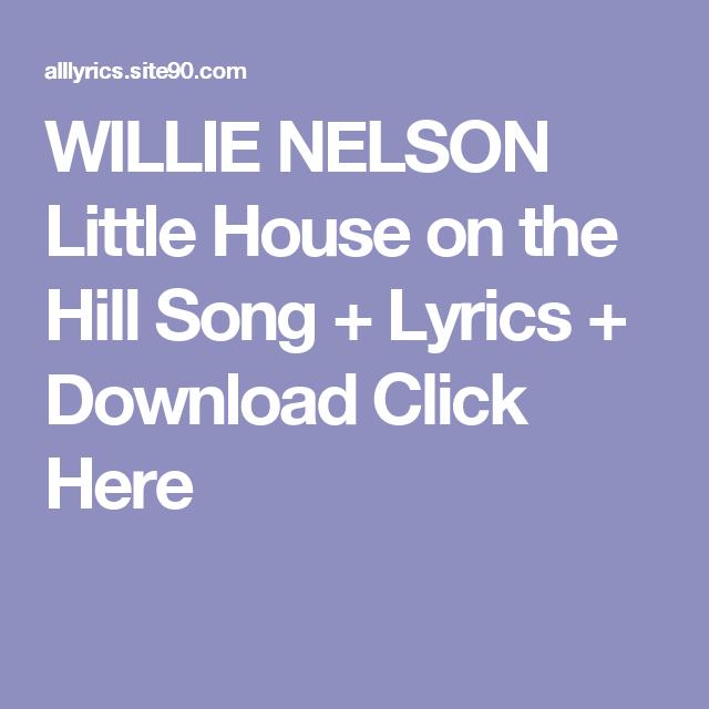 WILLIE NELSON Little House on the Hill Song + Lyrics
