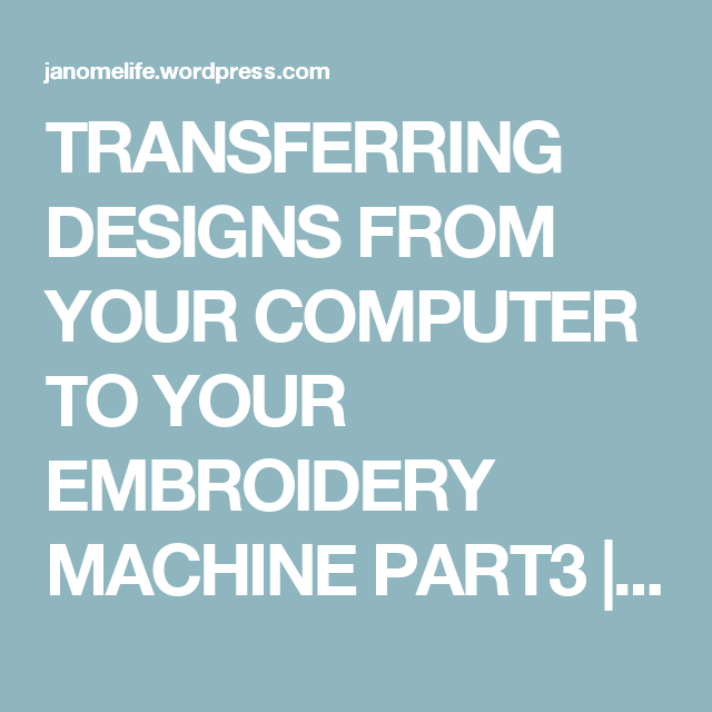 TRANSFERRING DESIGNS FROM YOUR COMPUTER TO YOUR EMBROIDERY MACHINE Custom How To Transfer Embroidery Designs From Computer To Sewing Machine