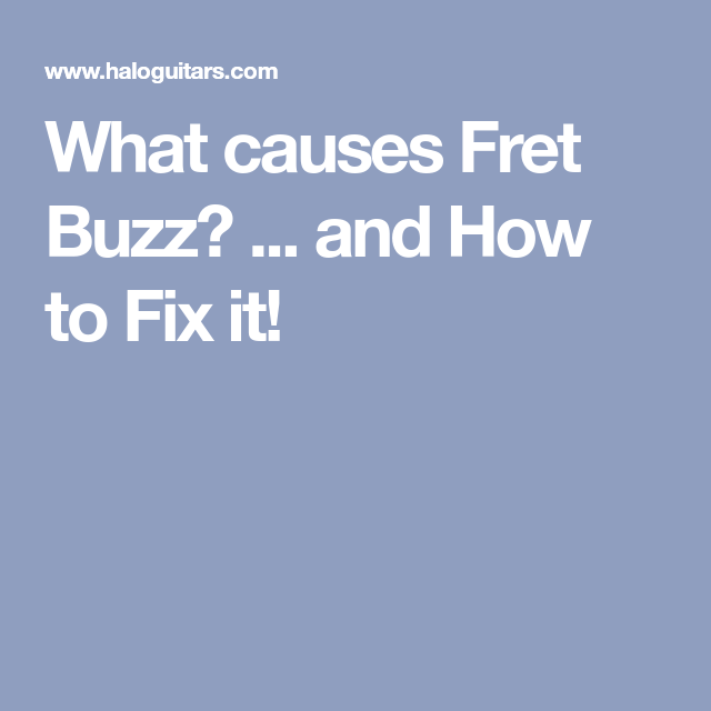What Causes Fret Buzz And How To Fix It Fix It Buzzed Guitar Chords