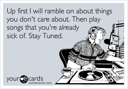 Up First I Will Ramble On About Things You Don T Care About Then Play Songs That You Re Already Sick Of Stay Tuned 50th Birthday Funny 50th Birthday Quotes Birthday Quotes Funny