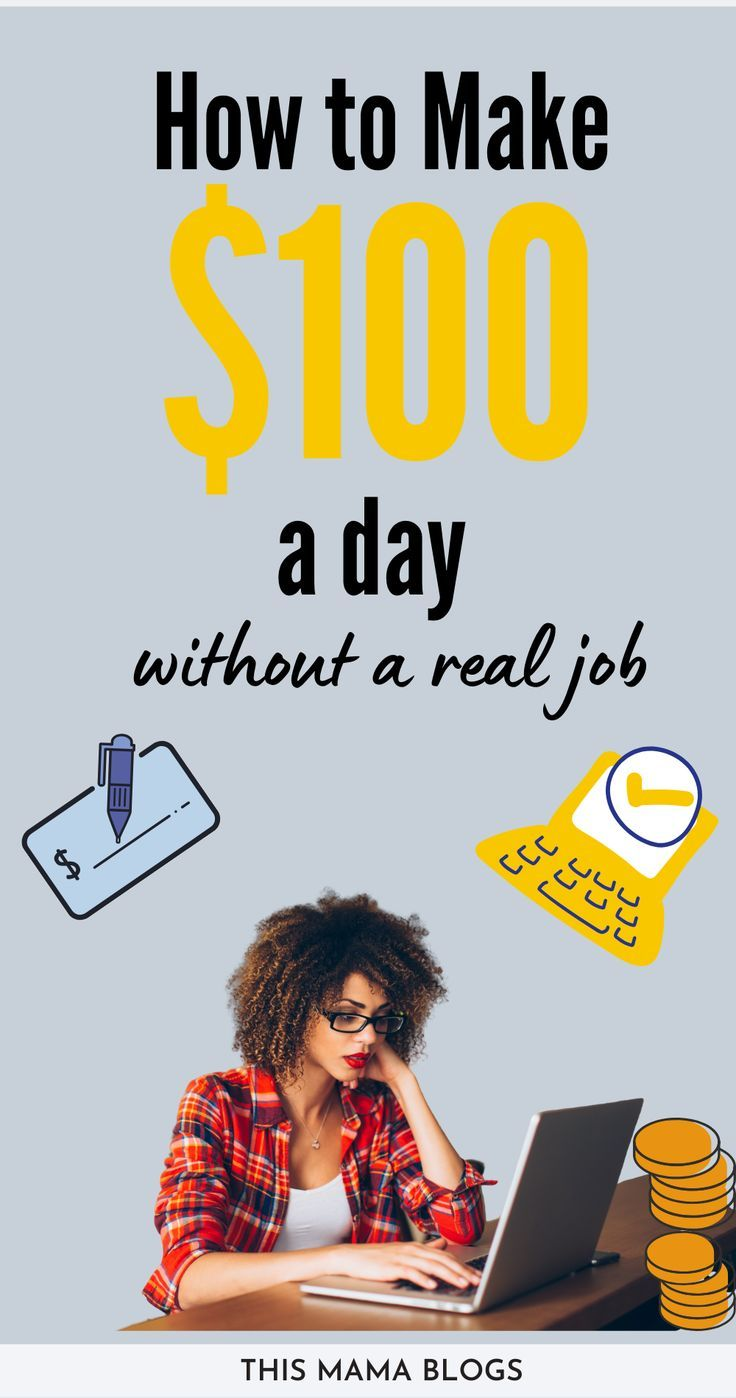How to Make 100 a Day Without a Real Job in 2020 This