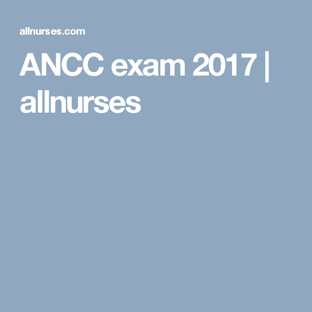 ANCC exam 2017 | allnurses | FNP- BC | Graduate school