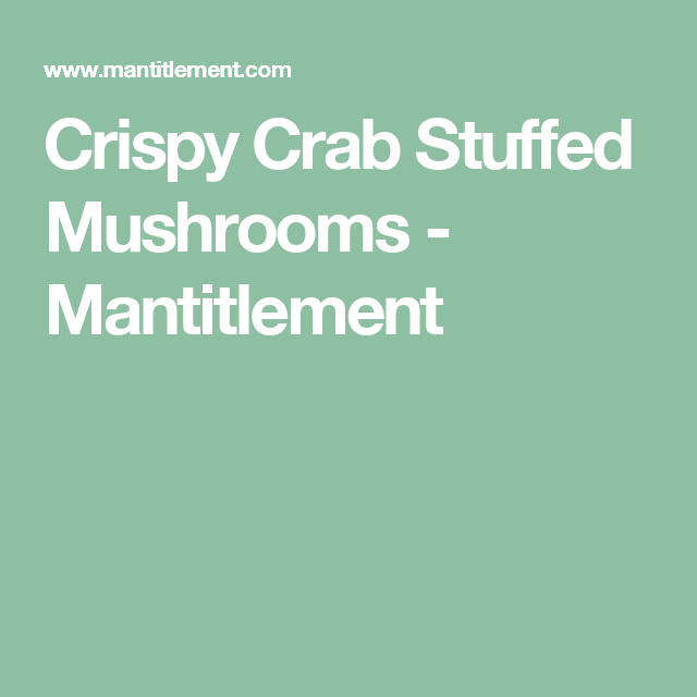 Crispy Crab Stuffed Mushrooms - Mantitlement