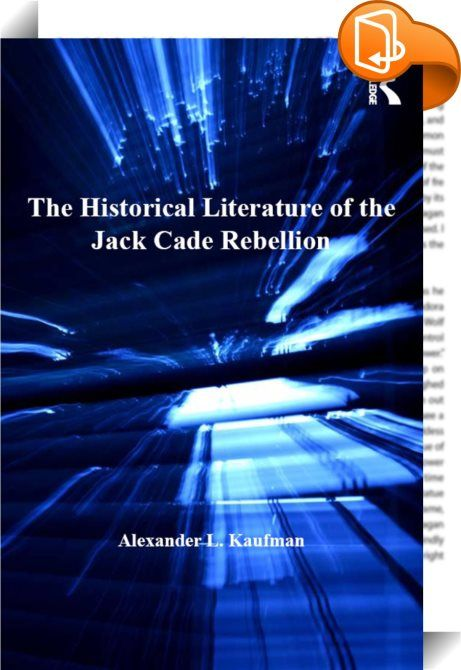 The Historical Literature of the Jack Cade Rebellion    :  Accounts of Jack Cade's 1450 Rebellion-an uprising of some 30,000 middle-class citizens, protesting Henry VI's policies, and resulting in hundreds of deaths as well as the leaders' execution-form the dominant entry in a group of quasi-historical documents referred to as the London chronicles of the Fifteenth Century. However, each chronicle is inherently different and highly subjective. In the first study of the primary documen...