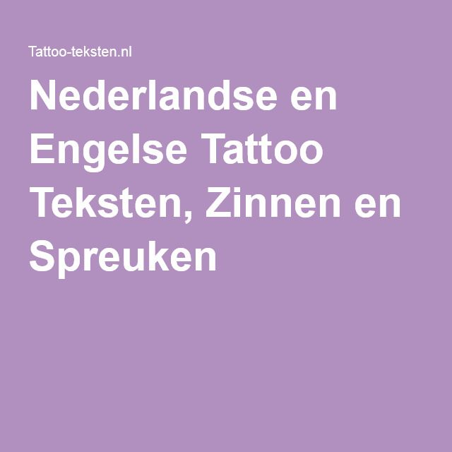 zinnen en spreuken Nederlandse en Engelse Tattoo Teksten, Zinnen en Spreuken  zinnen en spreuken