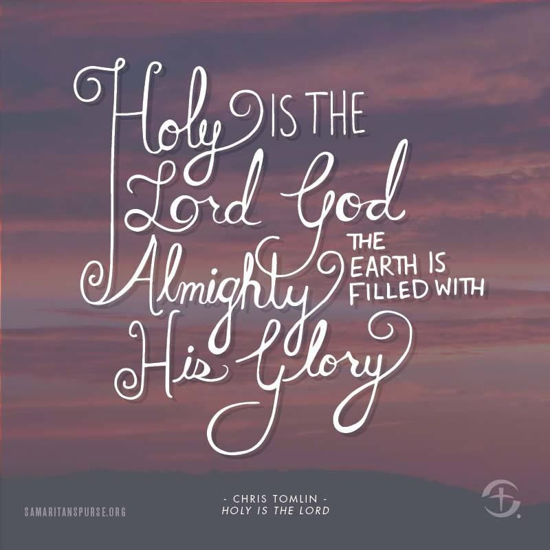 Holy Is The Lord God Almighty The Earth Is Filled With His