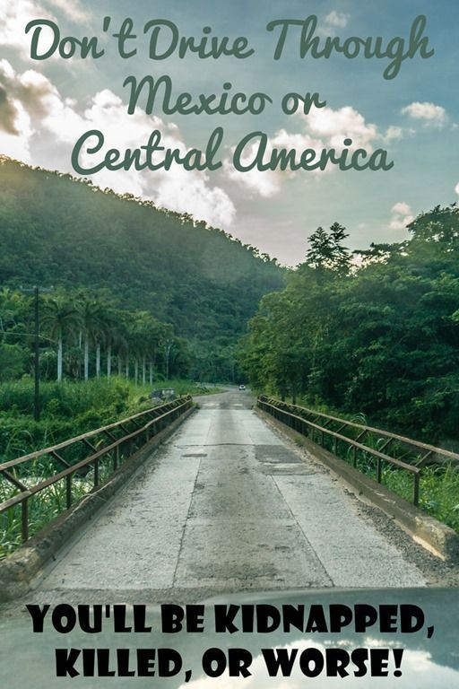 Dont Drive through Mexico or Central America Youll be Kidnapped