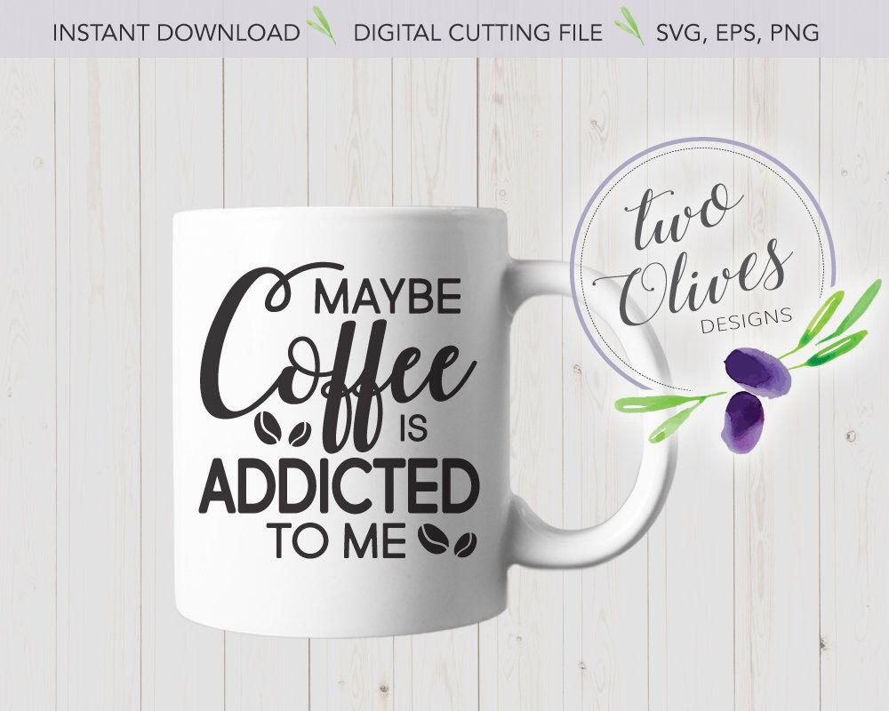 Download Maybe coffee is addicted to me - SVG EPS PNG - Instant ...