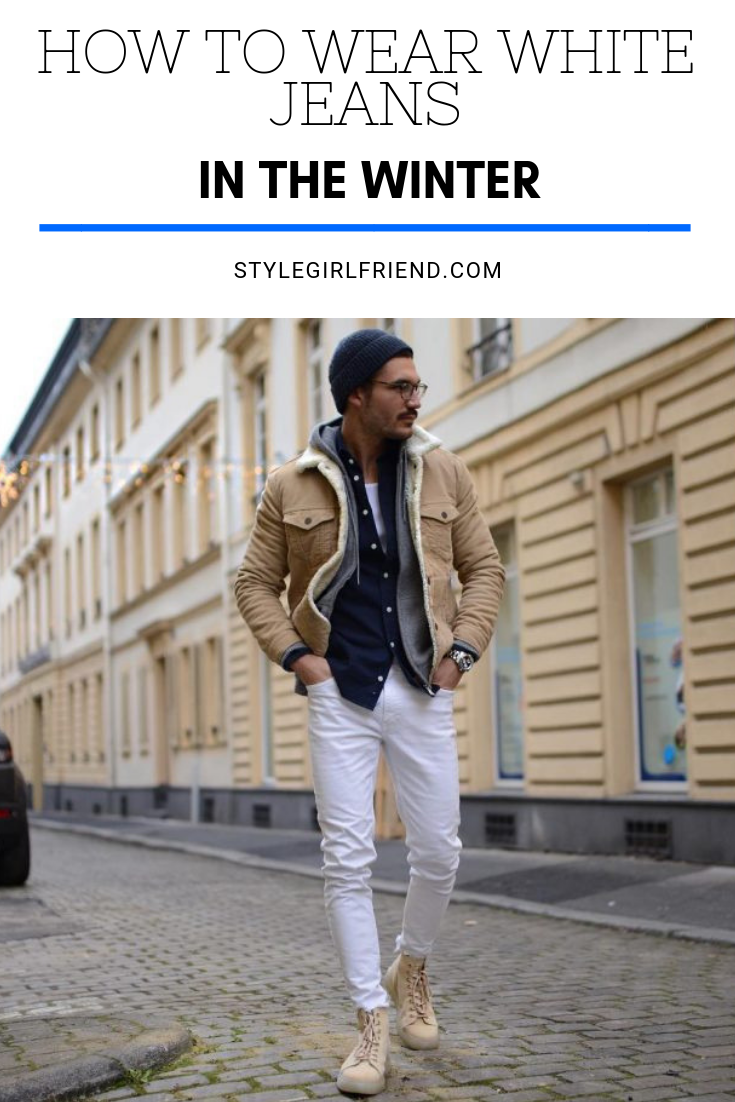 Guys, Here\u0027s How to Wear White Jeans in Fall and Winter