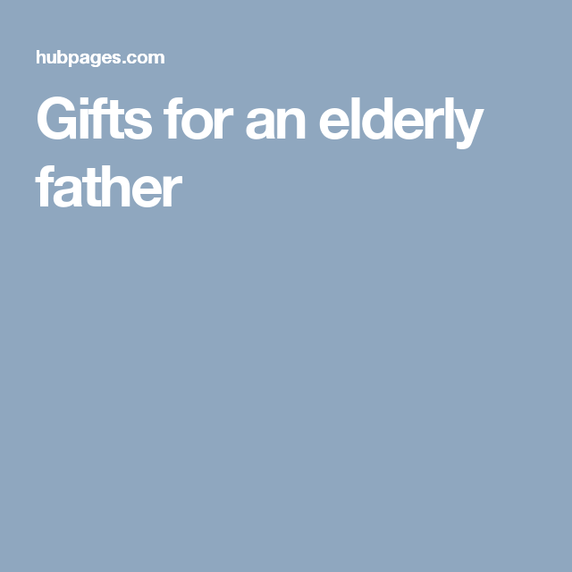 Gifts for an elderly father