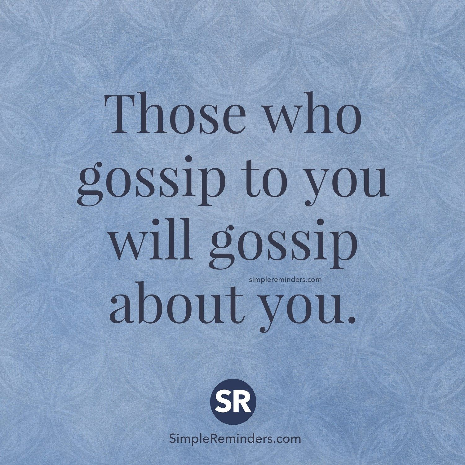Those Who Gossip To You Will Gossip About You.