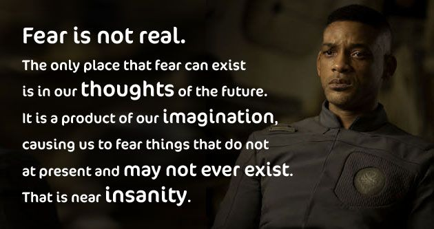 Fear Is Not Real After Earth Will Smith I Really Liked This Quote