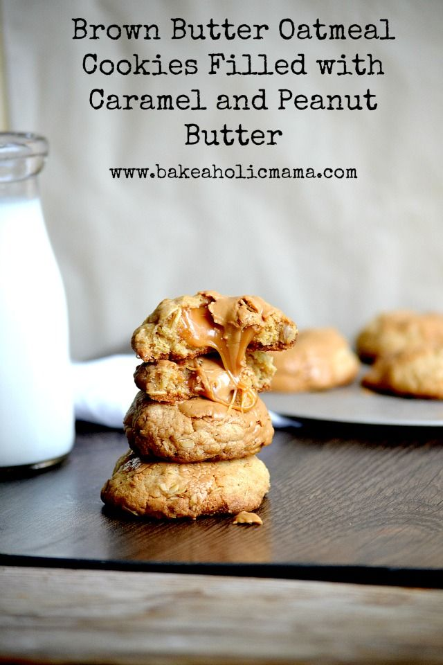 Bakeaholic Mama: Brown Butter Oatmeal Cookies Filled With Caramel and Peanut Butter