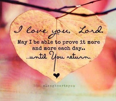 Lovely I Love You Lord. May I Be Able To Prove It Each Day Until You Return...and  Forever And Ever Throughout Eternity. Amen