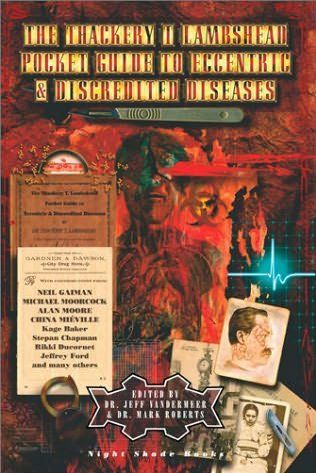 The Thackery T. Lambshead Pocket Guide To Eccentric & Discredited Diseases. (I own this book. It is fantastic.)