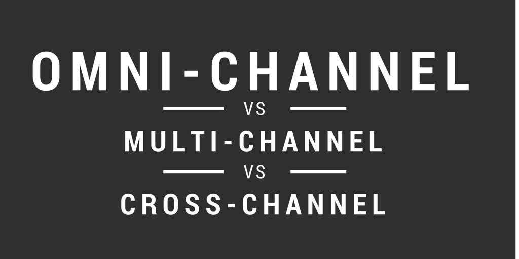 Multi-Channel vs Omni-Channel vs Cross Channel Marketing - Online ...