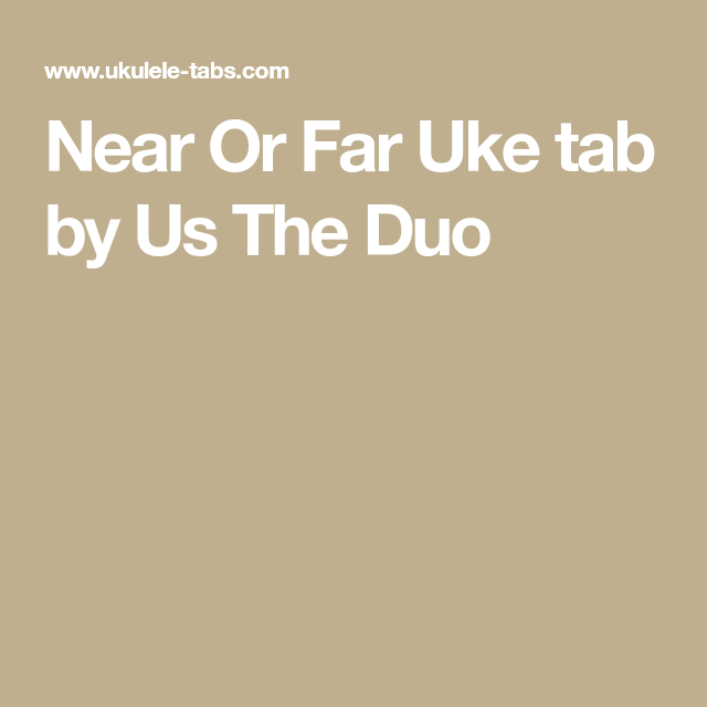 Near Or Far Uke Tab By Us The Duo Ukulele Pinterest
