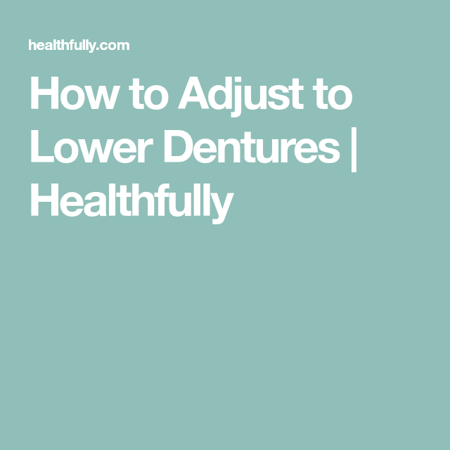 How To Adjust To Lower Dentures