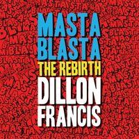 Dillon Francis - Masta Blasta (THE REBIRTH)