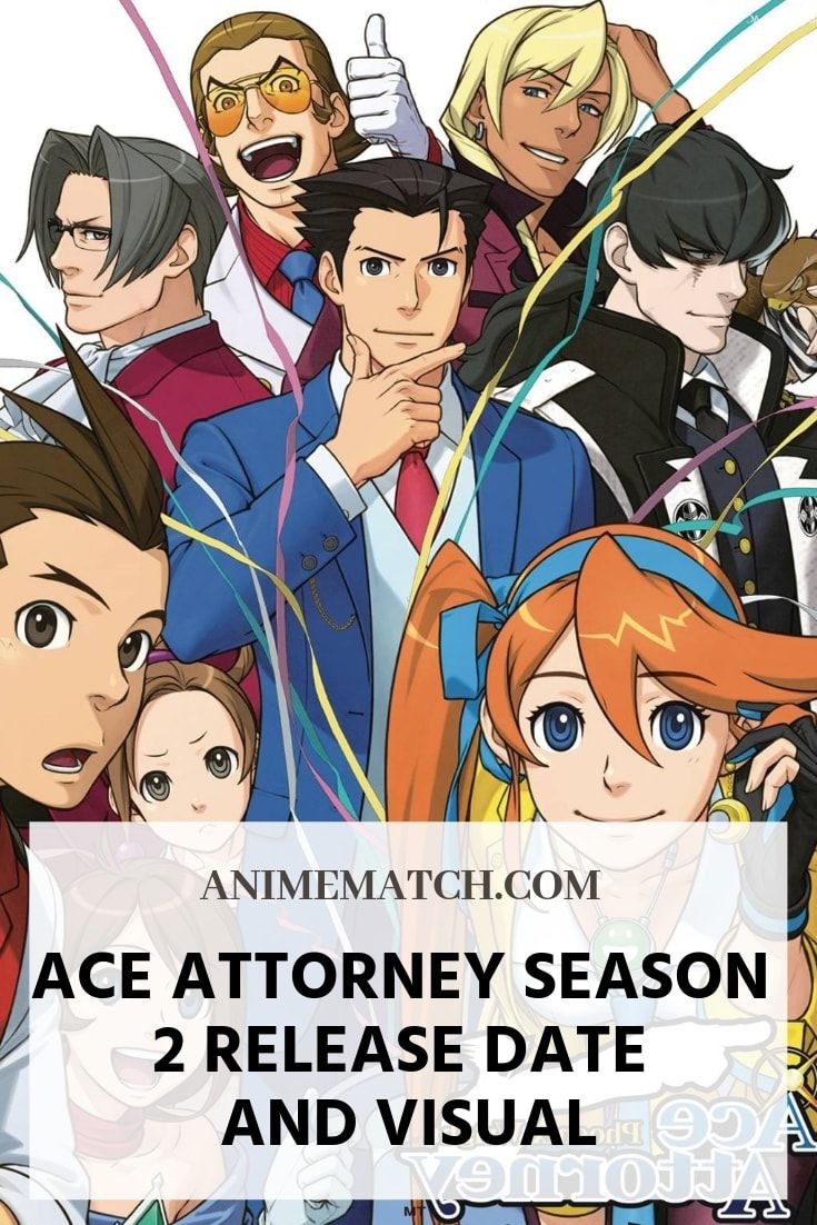 Ace Attorney Season 2 Release Date And Visual Anime