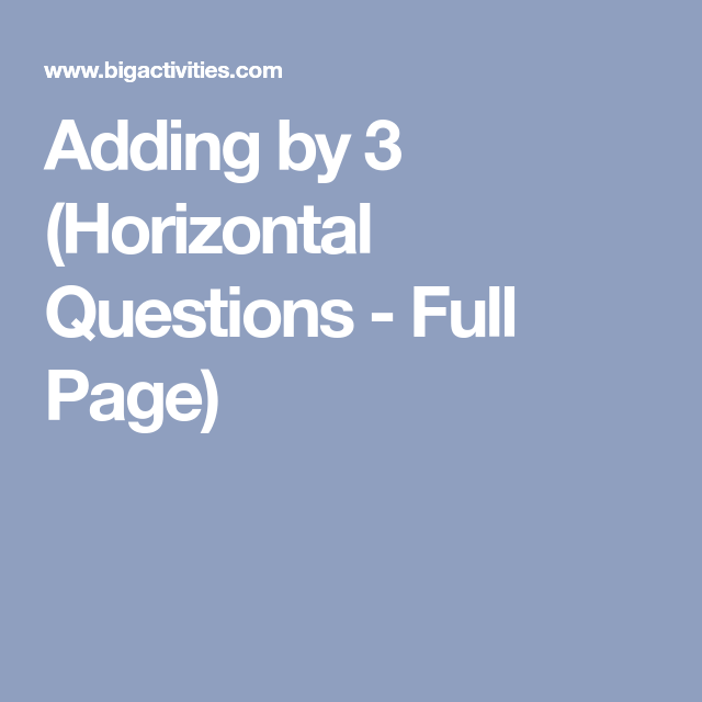 Adding by 3 (Horizontal Questions - Full Page) | Kids education ...