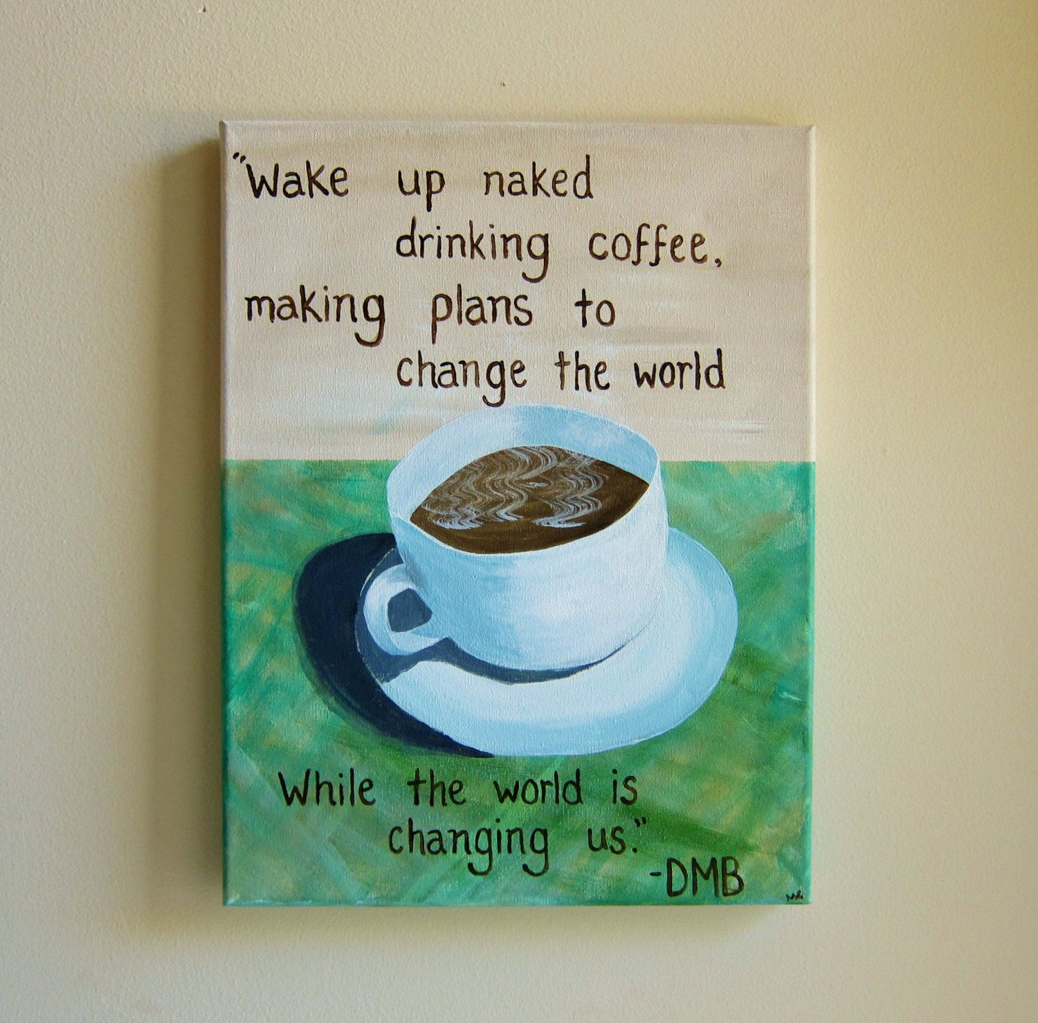 Dave Matthews Band Quote Art Coffee Painting Original
