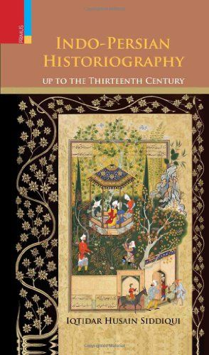 Indo-Persian Historiography Up to the Thirteenth Century