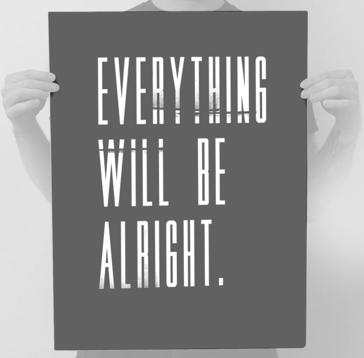 "Just remember...     ""Everything Will Be Alright."" is printed on thick stock material with silk screened raised ink print.  Each one is hand made and packaged.      Print is mailed Unframed.    Designed by After Hours Agenda.     Matte 100# Thick Pewter Stock    Print Type: Screen Printed Ink    $25"