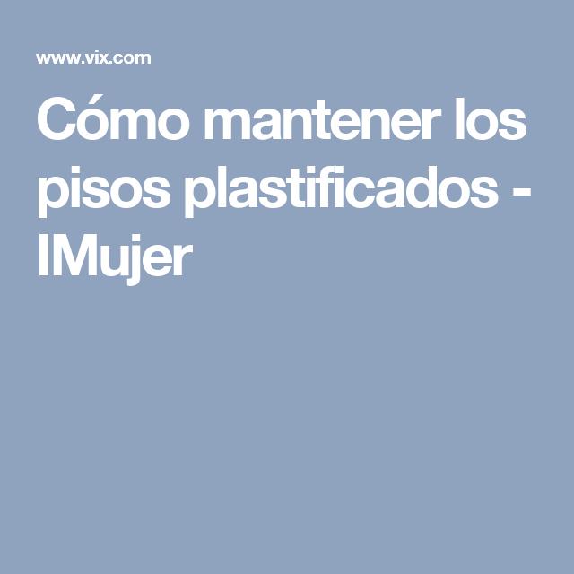 Cómo mantener los pisos plastificados - IMujer