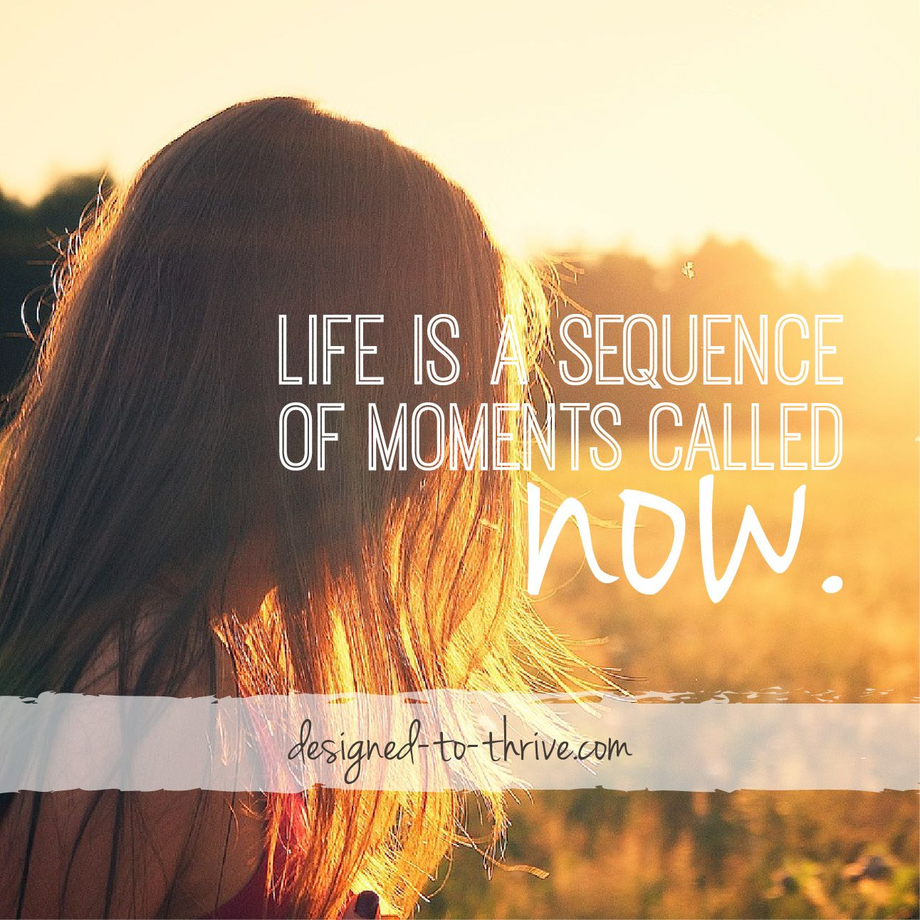 Life Is A Series Of Moments Called Now