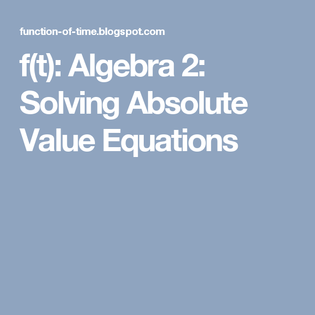 f(t): Algebra 2: Solving Absolute Value Equations | Africana ...