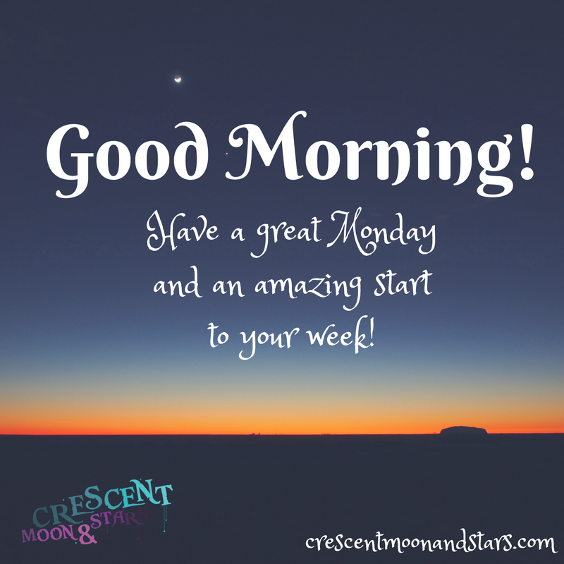 Good Morning You Re Gonna Have A Great Monday And An Amazing Week
