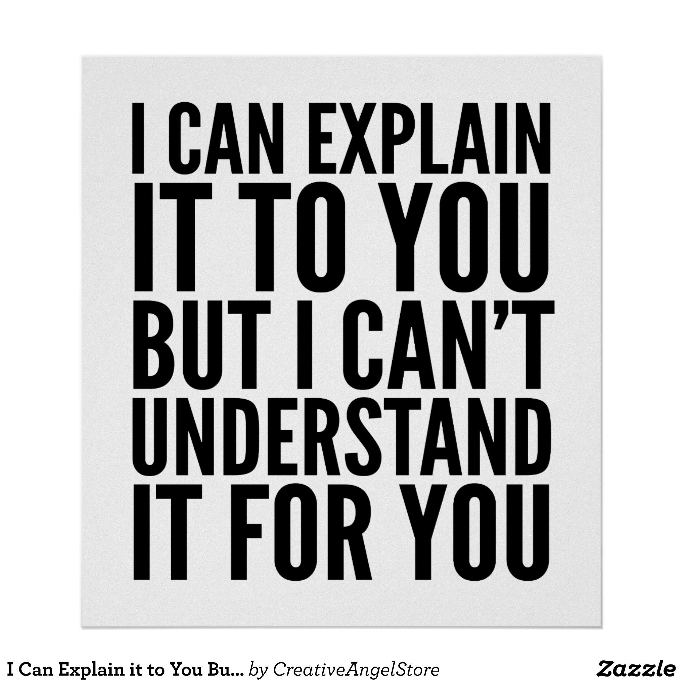 I Can Explain It To You But I Can T Understand Poster Zazzle Com In 2021 Work Quotes Funny Its Friday Quotes Funny Quotes Sarcasm