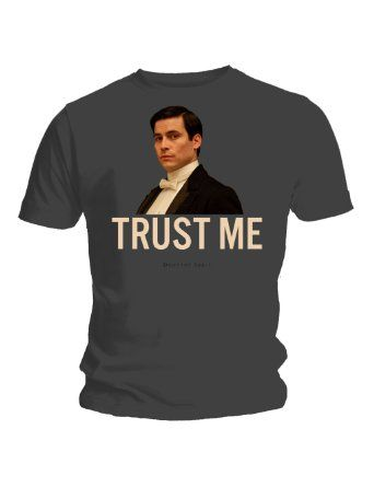 Lol. yeah right! Downton Abbey Trust Me Thomas - unisex Charcoal T-shirt: Amazon.co.uk: Clothing