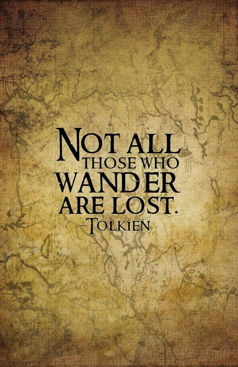 Not All Those Who Wander Are Lost Quote Meaning Not All Those Who Wander Are Lost Tolkien God Is Heart Tolkien Quotes Tolkien Lord Of The Rings