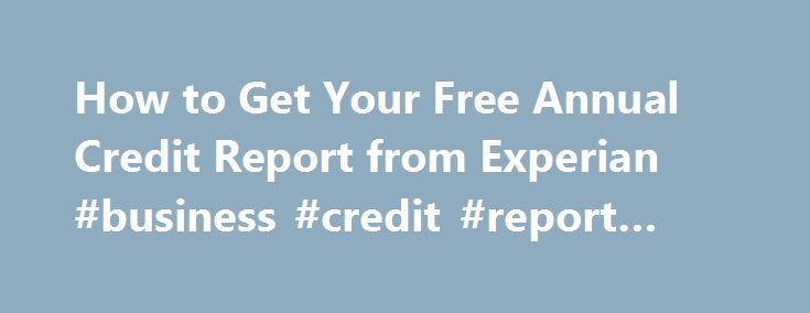 How to Get Your Free Annual Credit Report from Experian #business - annual credit report form
