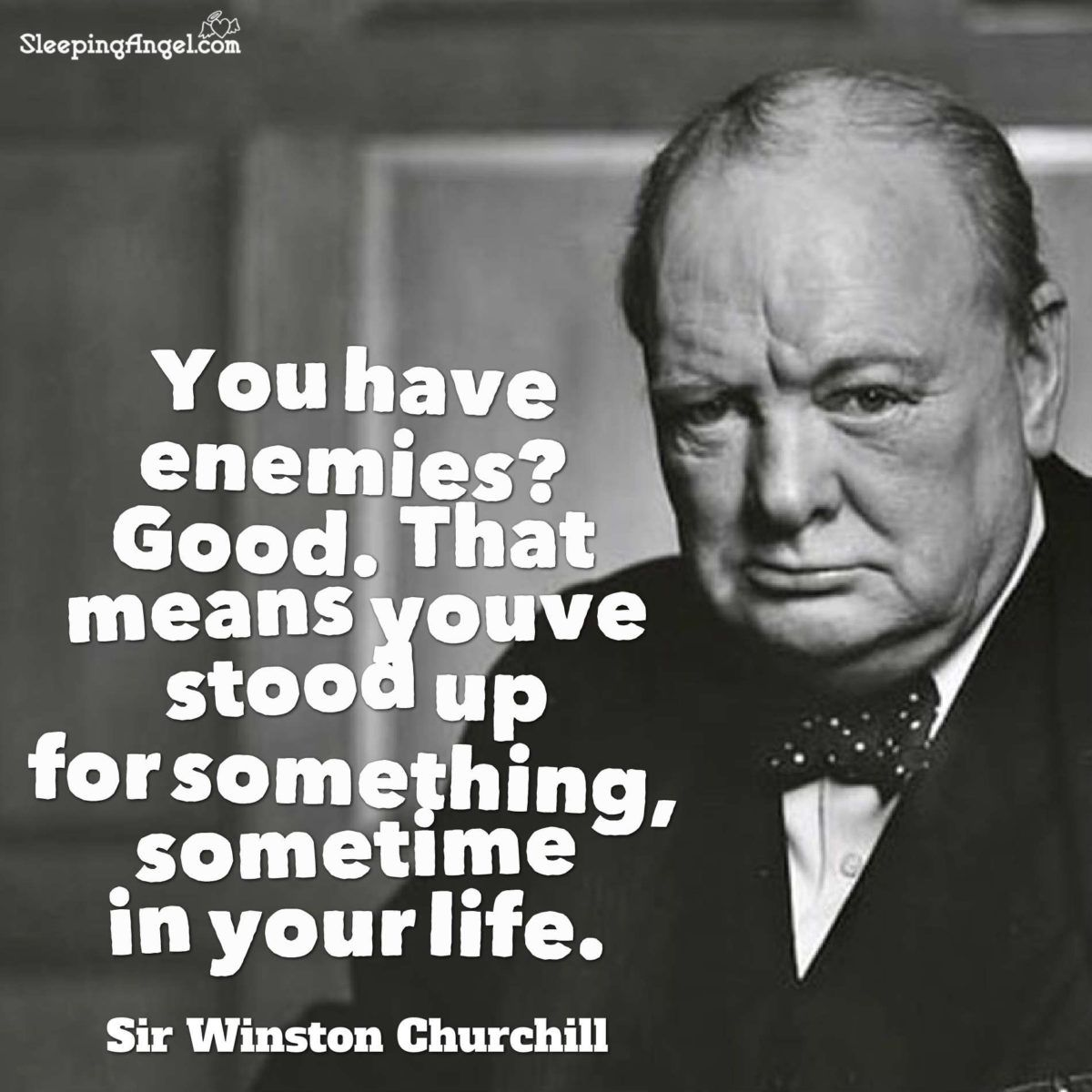 You Have Enemies Good That Means You Ve Stood Up For Something Sometime In Your Life Sir Winst Churchill Quotes Winston Churchill Quotes Historical Quotes