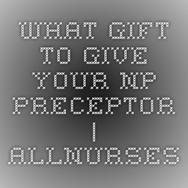 what gift to give your NP preceptor allnurses Nurse - dermatology nurse practitioner sample resume