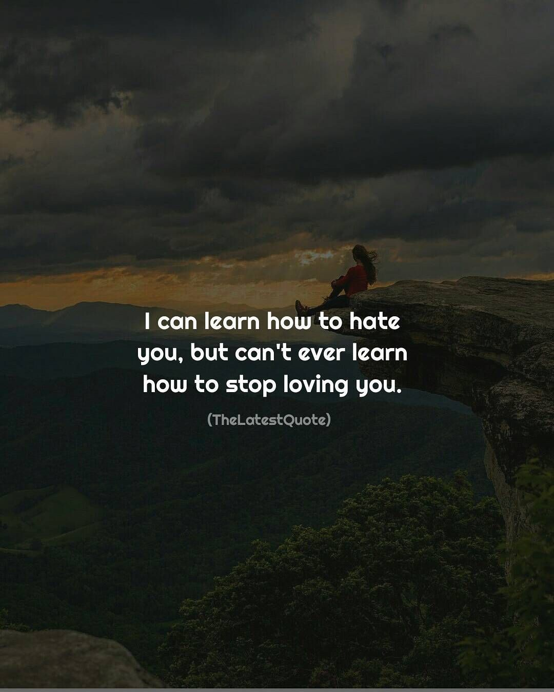 Lovingyou Quotes I Can Learn How To Hate You But I Can't Ever Learn How To Stop .