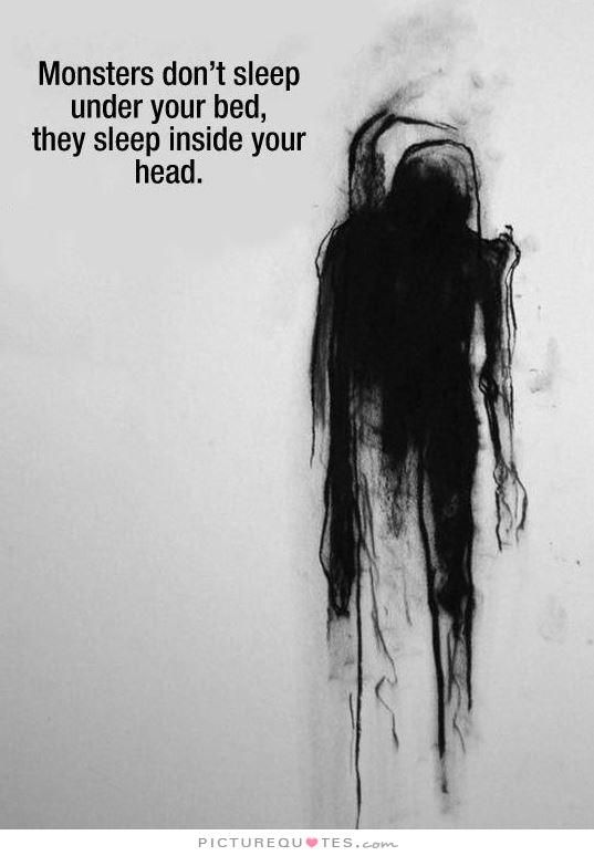 Monsters don't sleep under your bed, they sleep inside your head Picture Quote #1
