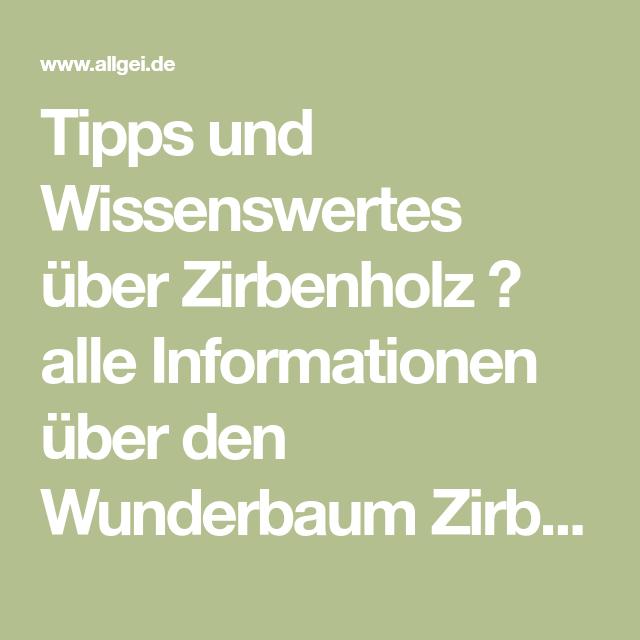 Tipps Und Wissenswertes Uber Zirbenholz Alle Informationen Uber Den Wunderbaum Zirbe Zusammengefasst Pdf Download Gratis Im Blogb Zirben Wissenswertes Holz