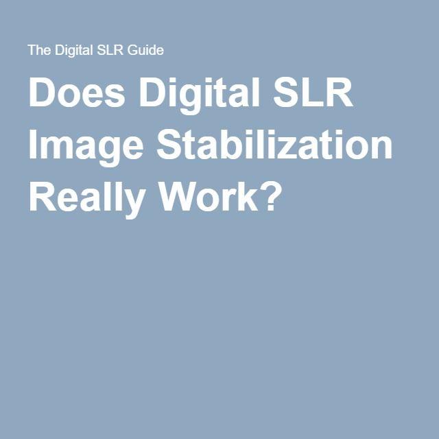 Does Digital SLR Image Stabilization Really Work?