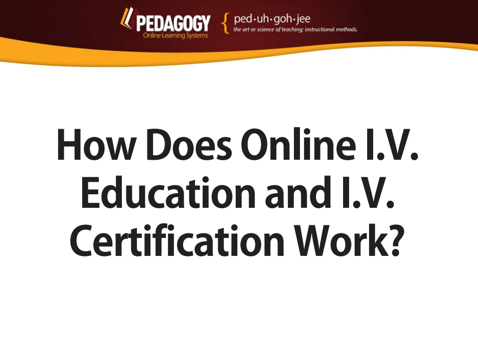 How Does Online Iv Education And Iv Certification Work We Answer