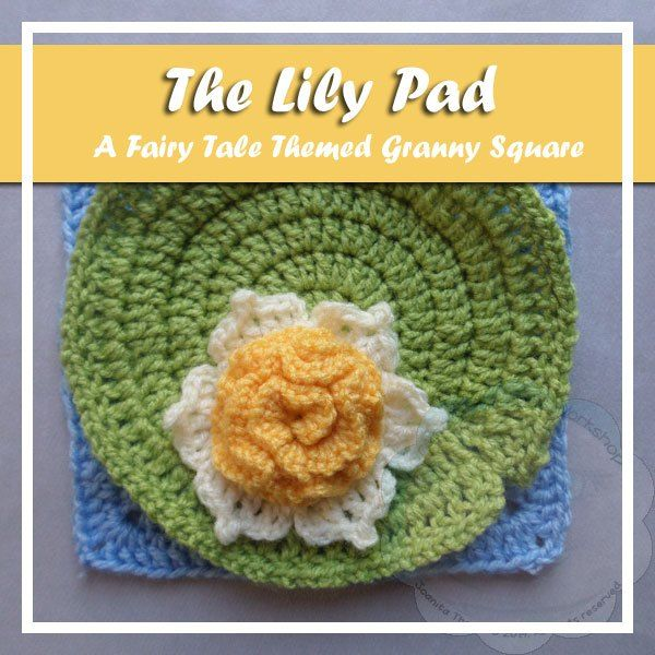 THE LILY PAD|FAIRY TALE GRANNY SQUARE SERIES|CREATIVE CROCHET ...