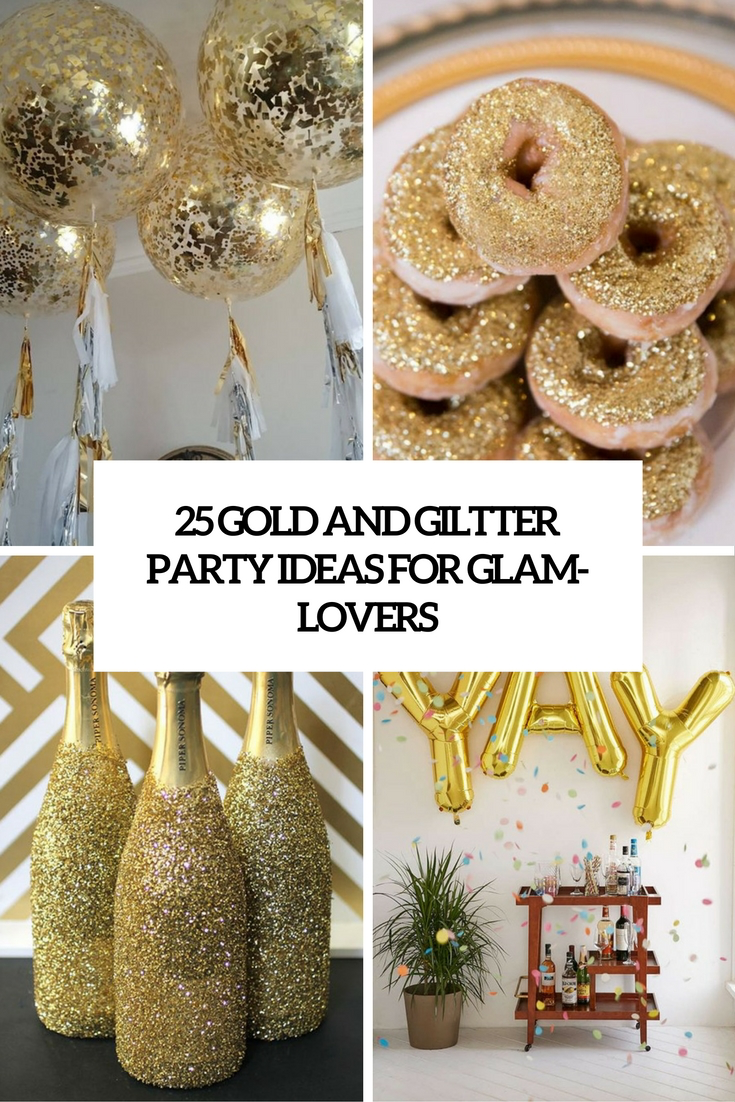 25 Gold And Glitter Party Ideas For Glam Lovers Glitter Party